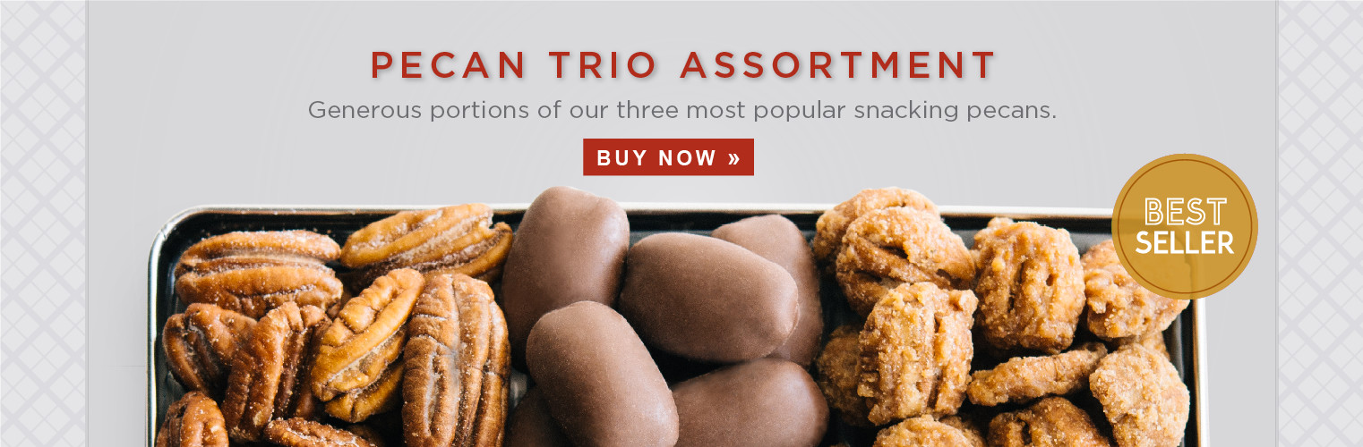 Pecan Trio Assortment. Generous portions of our three most popular snacking pecans.