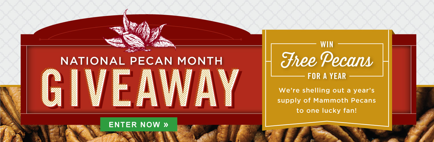 National Pecan Month Giveaway. Win Free Pecans for a Year. We're shelling out a year's supply of Mammoth Pecans to one lucky fan. Enter Now.