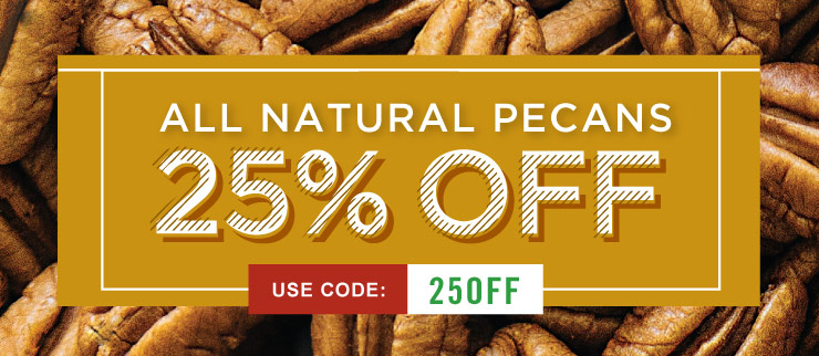 All Natural Pecans 25% Off. Use promo code 25OFF.