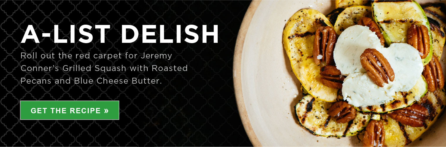 A-list Delish. Roll out the red carpet for Jeremy Conner's Grilled Squash with Roasted Pecans and Blue Cheese Butter. Get the Recipe »